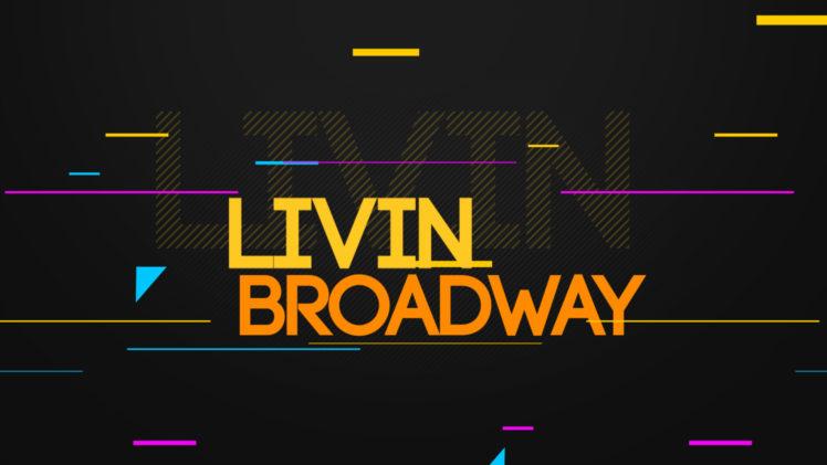 LIVIN BROADWAY